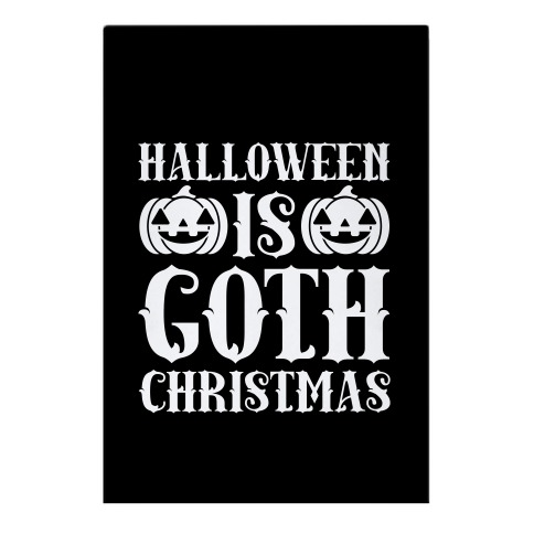 Halloween Is Goth Christmas Garden Flag