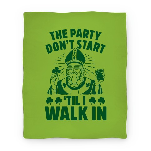 The Party Don't Start Till I Walk In (St. Patrick) Blanket