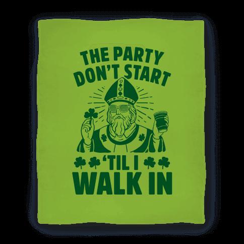 The Party Don't Start Till I Walk In (St. Patrick) Blanket