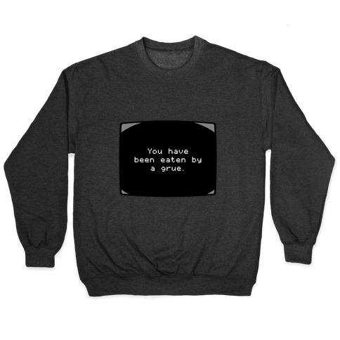 You Have Been Eaten By A Grue Pullover