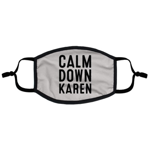 Calm Down Karen Flat Face Mask