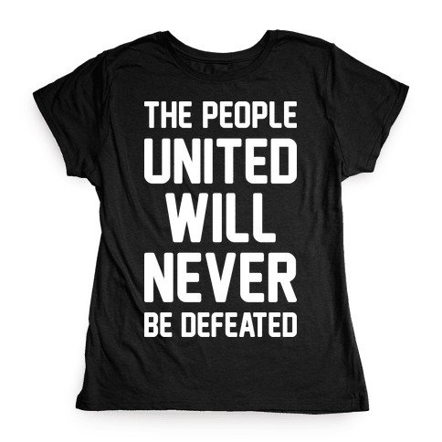 The People United Will Never Be Defeated Womens T-Shirt