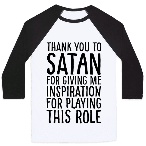 Thank You Satan For Giving Me Inspiration For Playing This Role  Baseball Tee