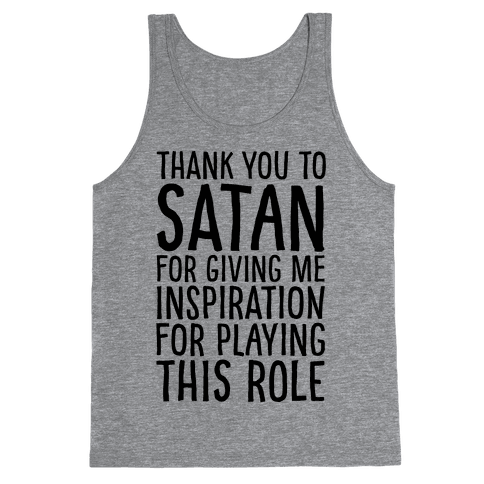 Thank You Satan For Giving Me Inspiration For Playing This Role  Tank Top