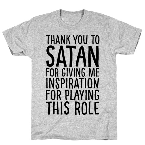 Thank You Satan For Giving Me Inspiration For Playing This Role T-Shirt