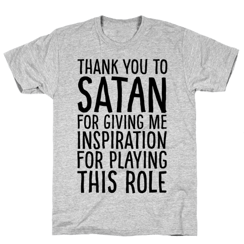 Thank You Satan For Giving Me Inspiration For Playing This Role  Mens T-Shirt