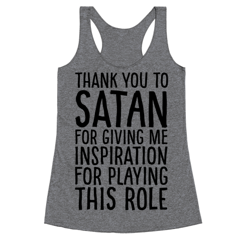 Thank You Satan For Giving Me Inspiration For Playing This Role  Racerback Tank Top