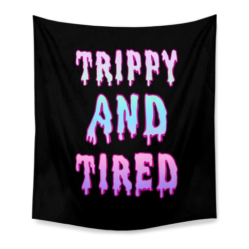 Trippy and Tired Tapestry