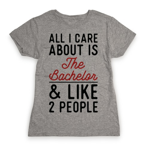 All I Care About is the Bachelor and like 2 People Womens T-Shirt