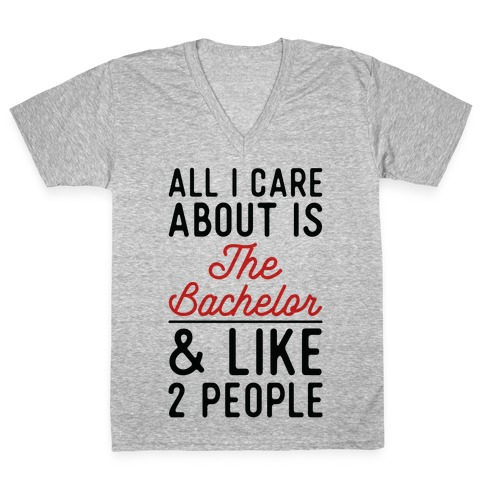 All I Care About is the Bachelor and like 2 People V-Neck Tee Shirt
