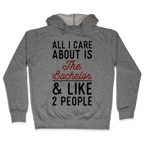 All I Care About is the Bachelor and like 2 People Hooded Sweatshirt