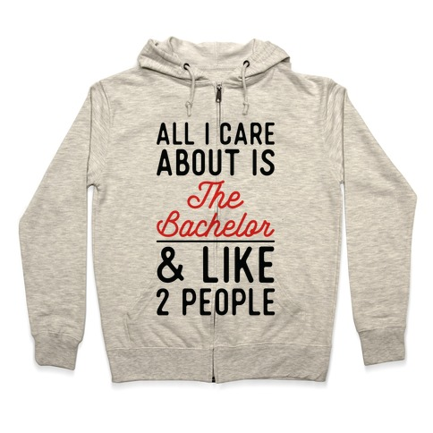 All I Care About is the Bachelor and like 2 People Zip Hoodie