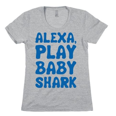 Alexa Play Baby Shark Parody Womens T-Shirt
