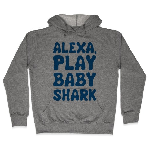 Alexa Play Baby Shark Parody Hooded Sweatshirt