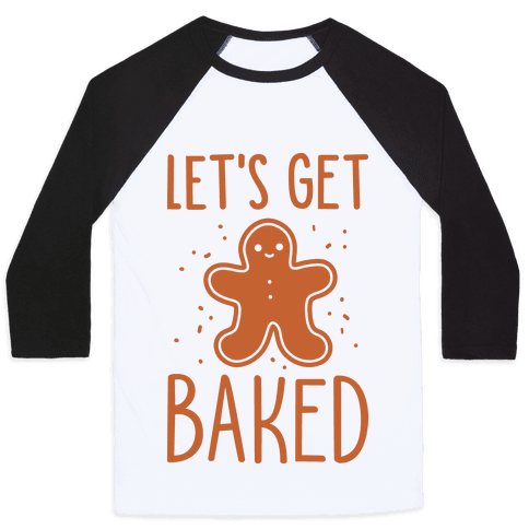 Let's Get Baked Gingerbread Baseball Tee