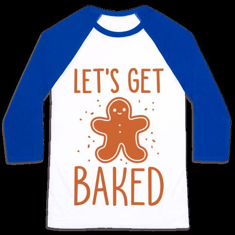 Let's Get Baked Gingerbread Baseball Tee