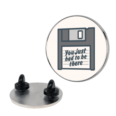 You Just Had To Be There Floppy Disk Parody Pin