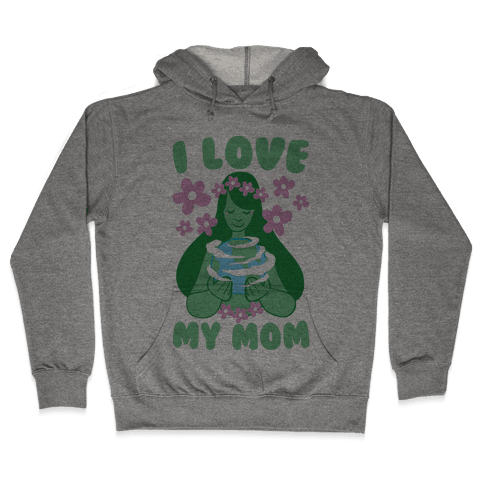 I Love My Mom  Hooded Sweatshirt