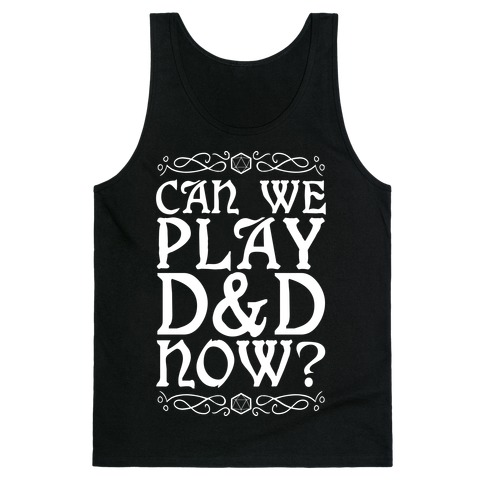 Can We Play D&D Now? Tank Top