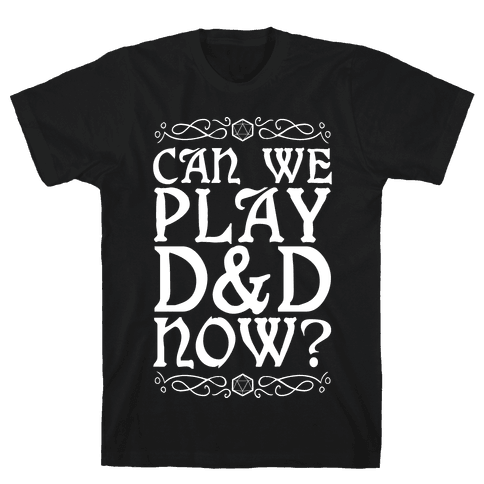 Can We Play D&D Now? Mens/Unisex T-Shirt