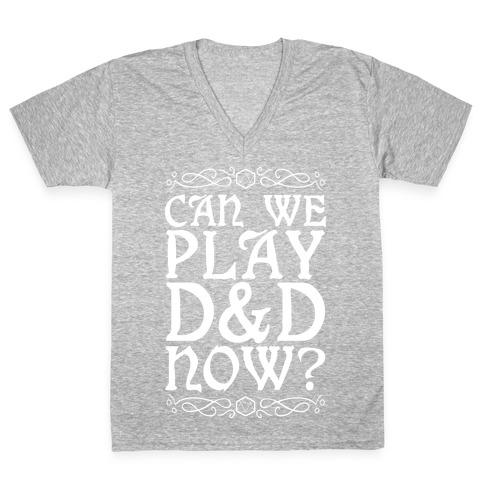 Can We Play D&D Now? V-Neck Tee Shirt