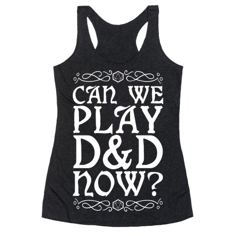 Can We Play D&D Now? Racerback Tank Top