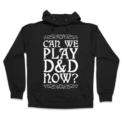 Can We Play D&D Now? Hooded Sweatshirt