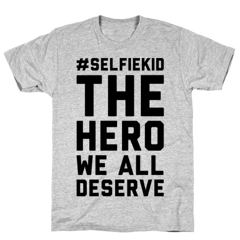 #Selfiekid The Hero We All Deserve T-Shirt