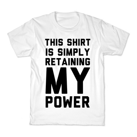 This Shirt is Simply Retaining My Power Kids T-Shirt