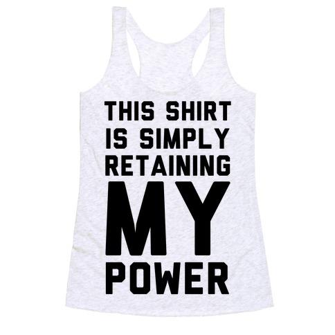 This Shirt is Simply Retaining My Power Racerback Tank Top