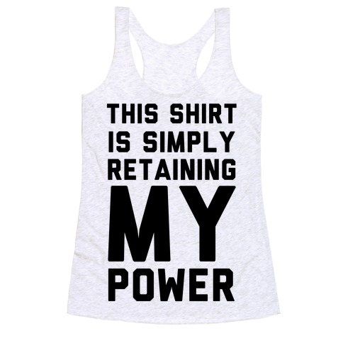 This Shirt is Simply Retaining My Power Racerback Tank Top