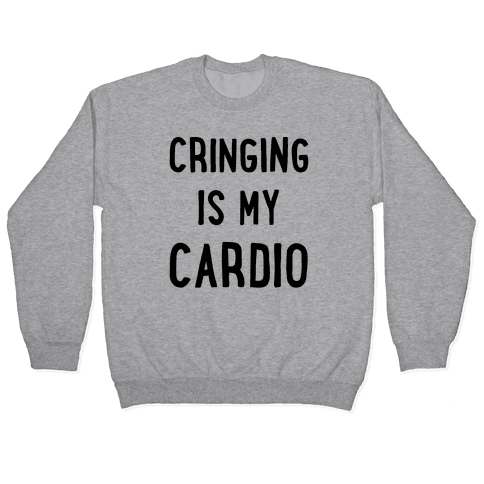 Cringing Is My Cardio Pullover