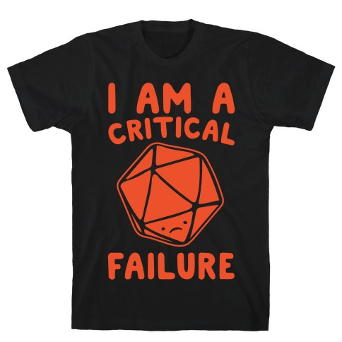 I Am A Critical Failure Parody White Print T-Shirt