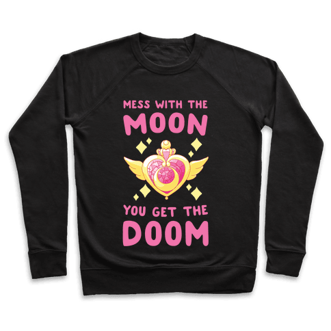 Mess With the Moon, You Get the Doom Pullover