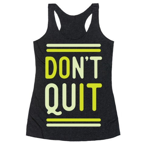 Don't Quit Racerback Tank Top