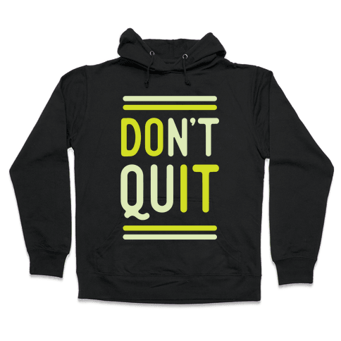 Don't Quit Hooded Sweatshirt