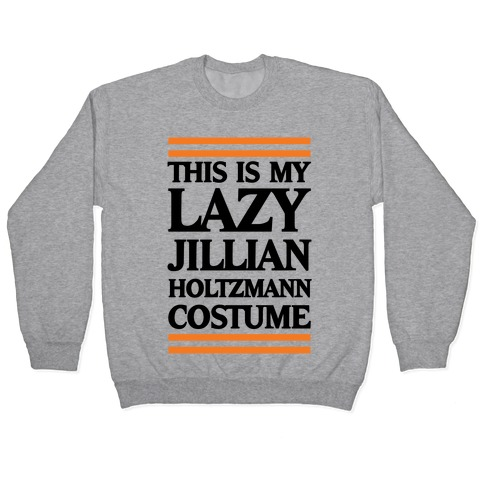 This Is My lazy Jillian Holtzmann Costume Pullover