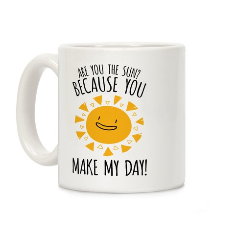 Are You The Sun? Because You Make My Day Coffee Mug