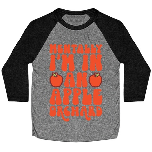 Mentally I'm In An Apple Orchard Baseball Tee