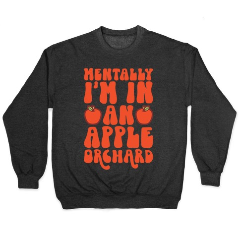Mentally I'm In An Apple Orchard Pullover