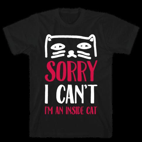 Sorry I Can't I'm Inside Cat Mens T-Shirt