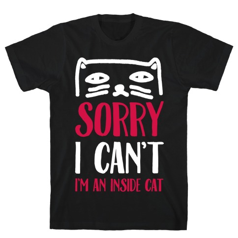 Sorry I Can't I'm Inside Cat Mens T-Shirt