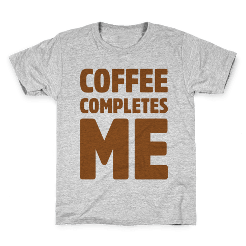 Coffee Completes Me  Kids T-Shirt