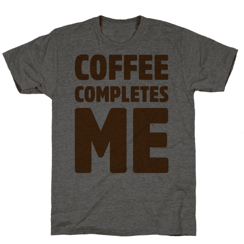 Coffee Completes Me  Mens T-Shirt