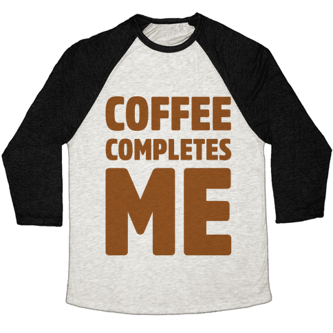 Coffee Completes Me  Baseball Tee