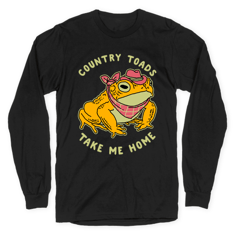 Country Toads Take Me Home Long Sleeve T-Shirt