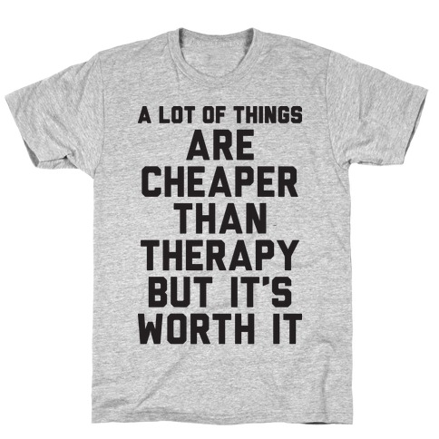 A lot Of Things Are Cheaper Than Therapy T-Shirt