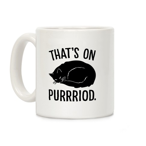 That's On Purrriod Cat Parody Coffee Mug