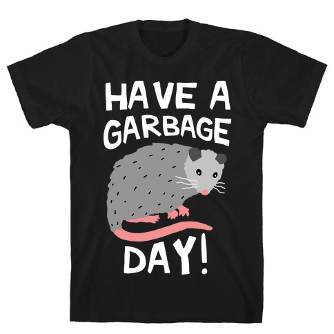 Have A Garbage Day Opossum T-Shirt