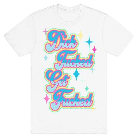 Dick Tucked Get F***ed T-Shirt